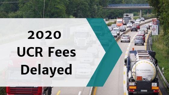 2020 UCR fees delayed